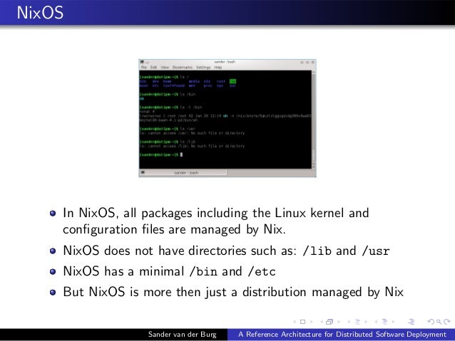 NixOS In NixOS, all packages including the Linux kernel and configuration files are managed by Nix. NixOS does not have dire...