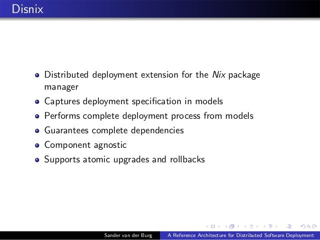 Disnix Distributed deployment extension for the Nix package manager Captures deployment specification in models Performs co...