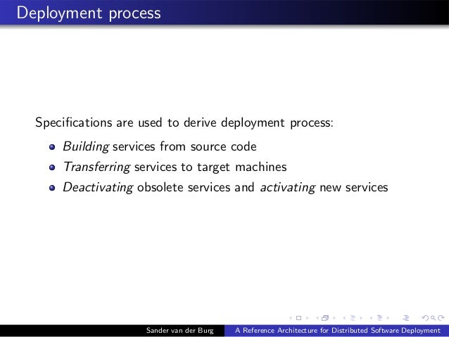 Deployment process Specifications are used to derive deployment process: Building services from source code Transferring se...