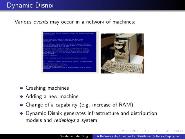 Dynamic Disnix Various events may occur in a network of machines: Crashing machines Adding a new machine Change of a capab...