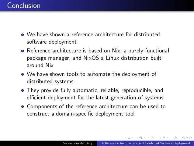 Conclusion We have shown a reference architecture for distributed software deployment Reference architecture is based on N...