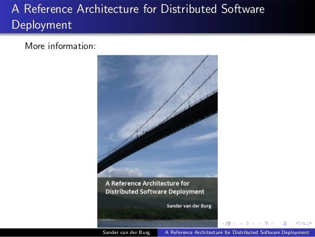 A Reference Architecture for Distributed Software Deployment More information: Sander van der Burg A Reference Architectur...