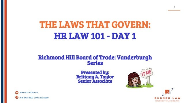 www.rudnerlaw.ca 416.864.8500 | 905.209.6999 THE LAWS THAT GOVERN: HR LAW 101 - DAY 1 Richmond Hill Board of Trade: Vander...