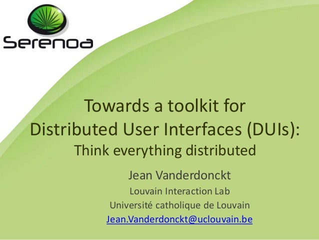 Towards a toolkit for Distributed User Interfaces (DUIs): Think everything distributed Jean Vanderdonckt Louvain Interacti...