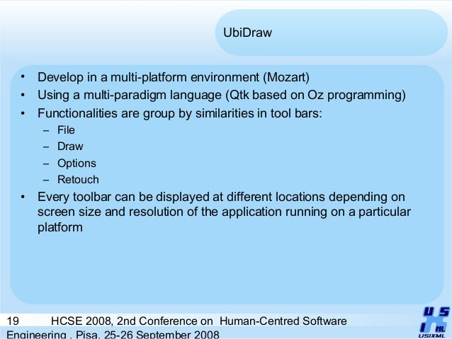 19 HCSE 2008, 2nd Conference on Human-Centred Software Engineering , Pisa, 25-26 September 2008 UbiDraw • Develop in a mul...