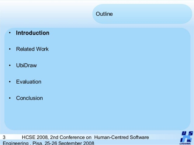 3 HCSE 2008, 2nd Conference on Human-Centred Software Engineering , Pisa, 25-26 September 2008 Outline • Introduction • Re...