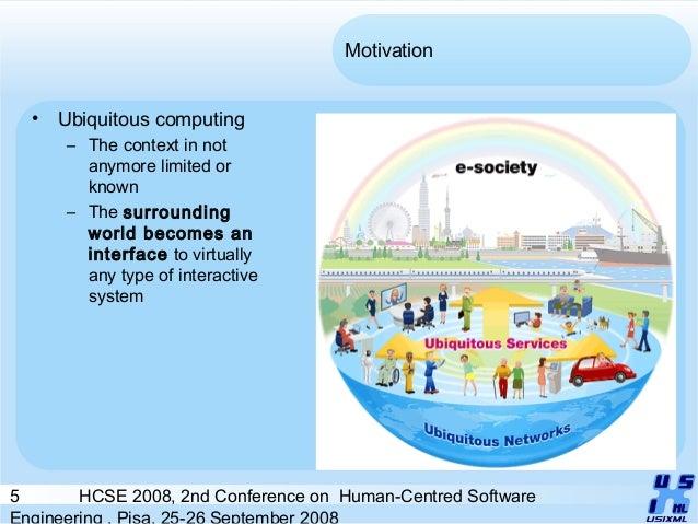 5 HCSE 2008, 2nd Conference on Human-Centred Software Engineering , Pisa, 25-26 September 2008 Motivation • Ubiquitous com...