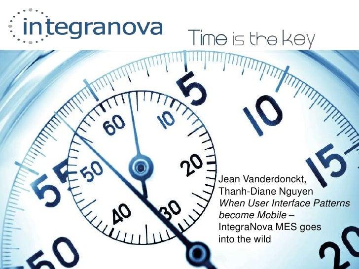 Jean Vanderdonckt,Thanh-Diane Nguyen<br />When User Interface Patterns<br />become Mobile –<br />IntegraNova MES goes<br /...