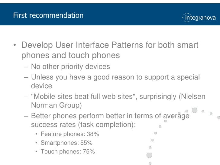 First recommendation<br />Develop User Interface Patterns for both smart phones and touch phones<br />No otherprioritydevi...