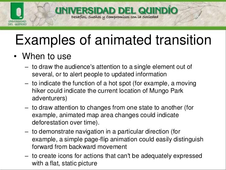 Examples of animated transition• When to use  – to draw the audiences attention to a single element out of    several, or ...