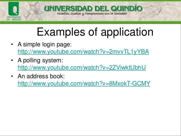Examples of application• A simple login page:  http://www.youtube.com/watch?v=2mvvTL1yYBA• A polling system:  http://www.y...