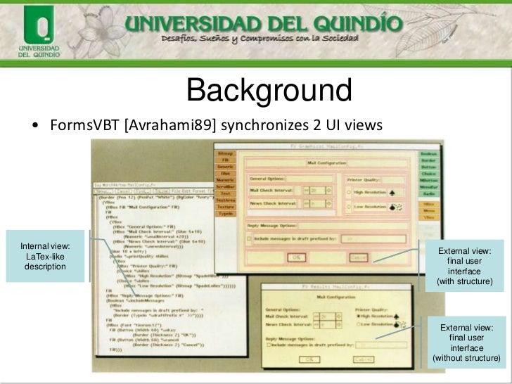 Background  • FormsVBT [Avrahami89] synchronizes 2 UI viewsInternal view:                                                 ...
