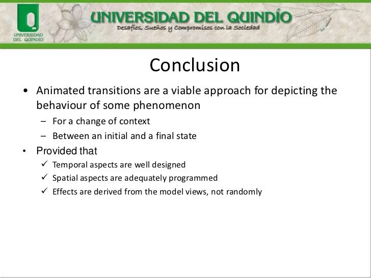 Conclusion• Animated transitions are a viable approach for depicting the  behaviour of some phenomenon   – For a change of...