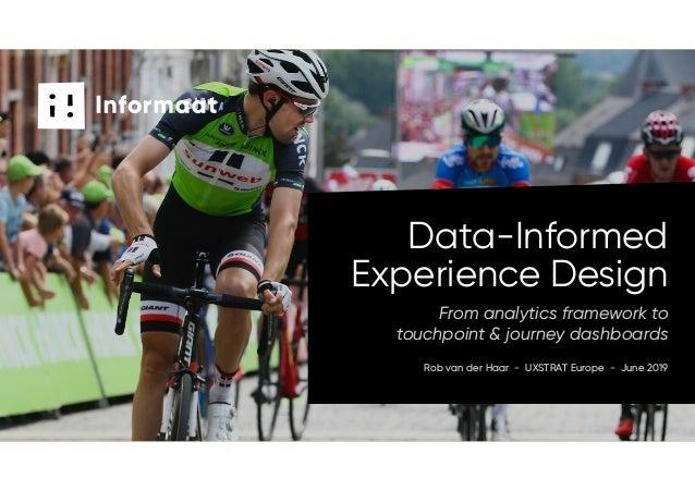 Rob van der Haar - UXSTRAT Europe - June 2019 From analytics framework to touchpoint & journey dashboards Data-Informed Ex...