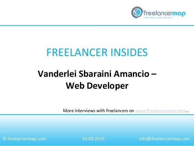 FREELANCER INSIDES More interviews with freelancers on www.freelancermap.com... © freelancermap.com Vanderlei Sbaraini Ama...