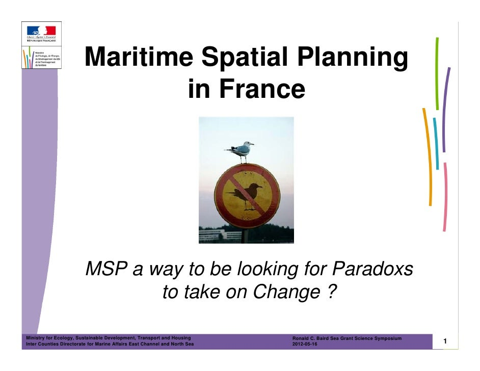 Maritime Spatial Planning                                 in France                        MSP a way to be looking for Par...