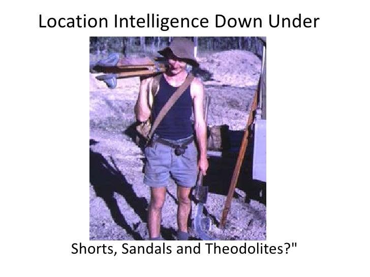 "Location Intelligence Down Under<br />Shorts, Sandals and Theodolites?""<br />"