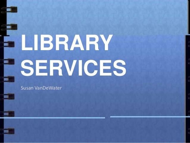 LIBRARY SERVICES Susan VanDeWater