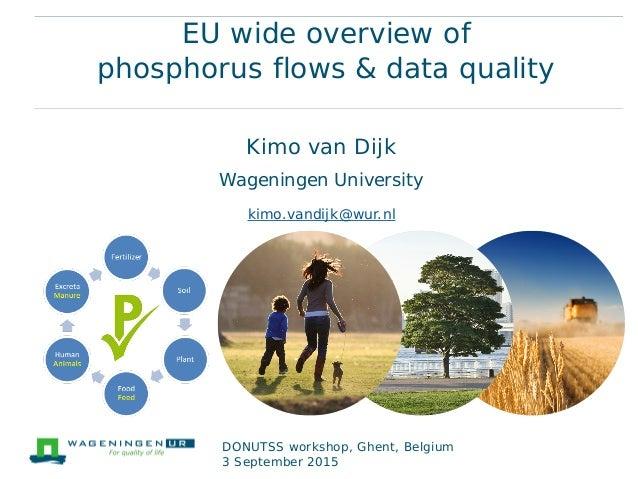 EU wide overview of phosphorus flows & data quality Kimo van Dijk Wageningen University kimo.vandijk@wur.nl DONUTSS worksh...