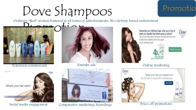 Promotio Dove Shampoos Promotion Television commercials Price-off promotionsSocial media engagement Youtube ads Comparativ...