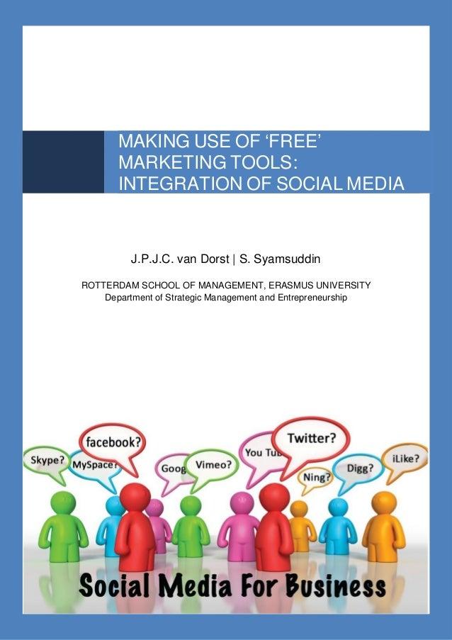 0 MAKING USE OF 'FREE' MARKETING TOOLS: INTEGRATION OF SOCIAL MEDIA J.P.J.C. van Dorst | S. Syamsuddin ROTTERDAM SCHOOL OF...
