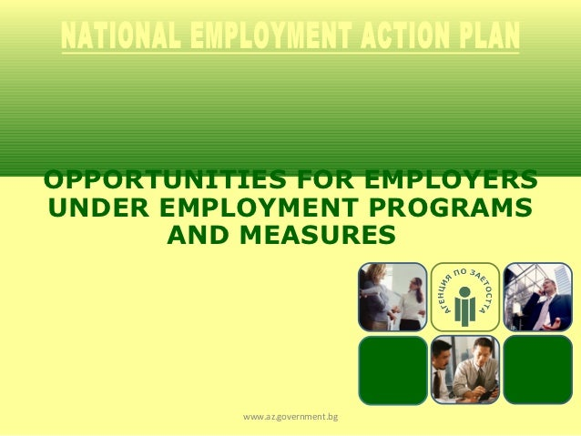 OPPORTUNITIES FOR EMPLOYERSUNDER EMPLOYMENT PROGRAMS      AND MEASURES          www.az.government.bg
