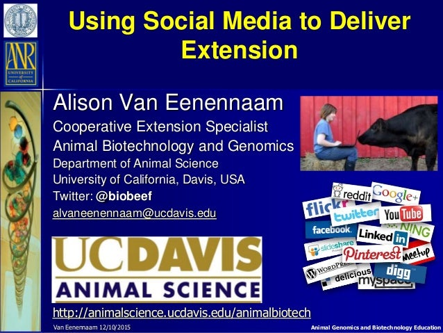 Animal Genomics and Biotechnology Education Using Social Media to Deliver Extension Alison Van Eenennaam Cooperative Exten...