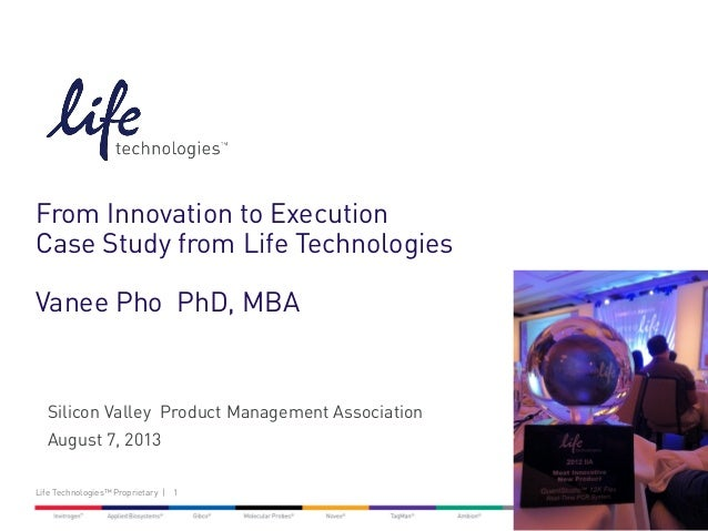 1Life Technologies™ Proprietary   From Innovation to Execution Case Study from Life Technologies Vanee Pho PhD, MBA Silico...