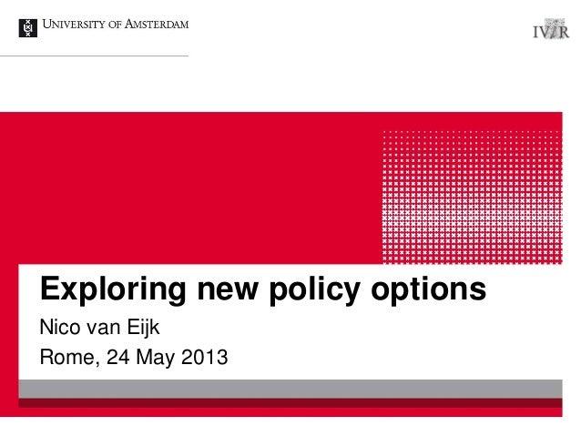 Exploring new policy options Nico van Eijk Rome, 24 May 2013