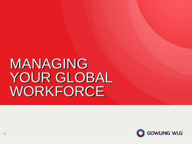 managing the global workforce Executive overview the globalization of the workplace has become a fact of life for a substantial segment of us companies, bringing a dramatic.