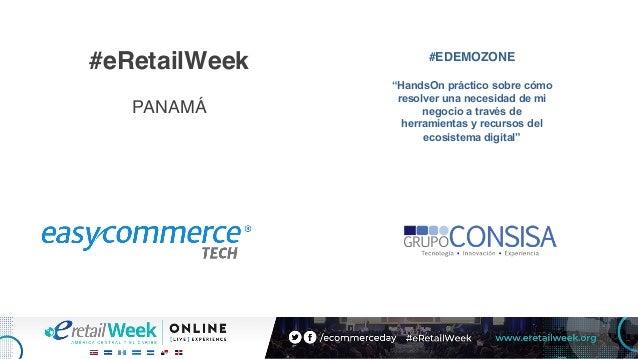 """#eRetailWeek PANAMÁ #EDEMOZONE """"HandsOn práctico sobre cómo resolver una necesidad de mi negocio a través de herramientas ..."""