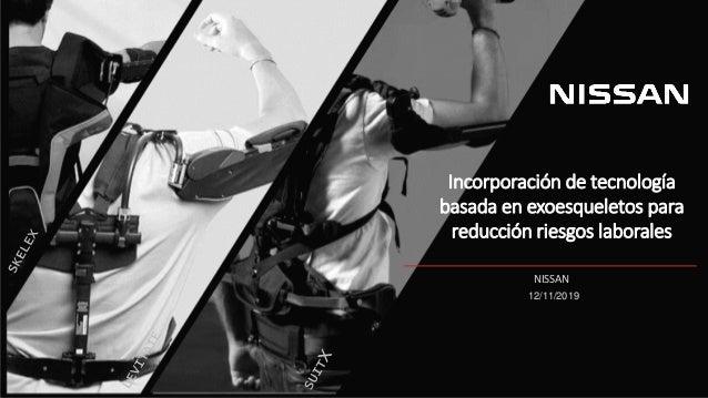 Incorporación de tecnología basada en exoesqueletos para reducción riesgos laborales NISSAN 12/11/2019
