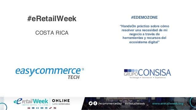 """#eRetailWeek COSTA RICA #EDEMOZONE """"HandsOn práctico sobre cómo resolver una necesidad de mi negocio a través de herramien..."""