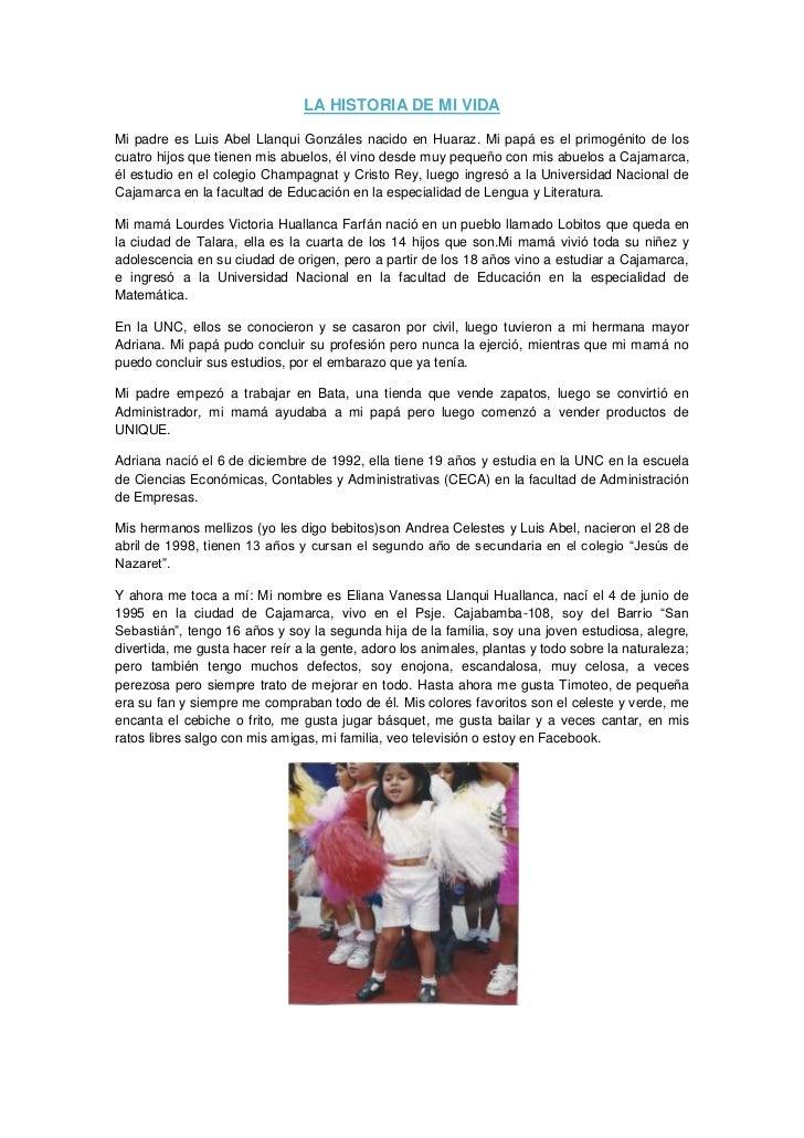 LA HISTORIA DE MI VIDAMi padre es Luis Abel Llanqui Gonzáles nacido en Huaraz. Mi papá es el primogénito de loscuatro hijo...