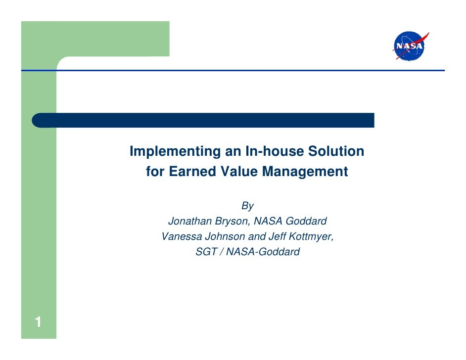 Implementing an In-house Solution      for Earned Value Management                       By         Jonathan Bryson, NASA ...