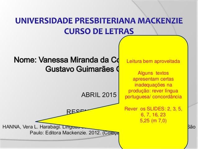 Nome: Vanessa Miranda da Conceição 41345509 Gustavo Guimarães Gonçalves ABRIL 2015 RESENHA DO LIVRO HANNA, Vera L. Harabag...