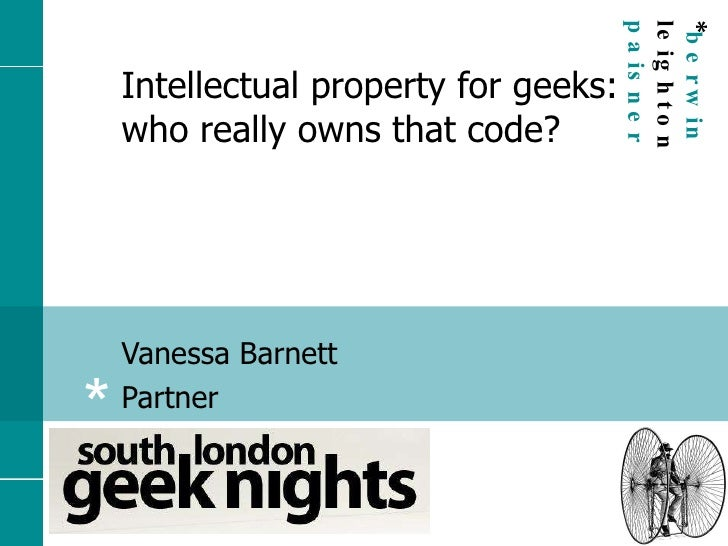Intellectual property for geeks: who really owns that code? Vanessa Barnett Partner