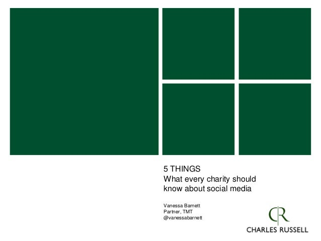 5 THINGS What every charity should know about social media Vanessa Barnett Partner, TMT @vanessabarnett