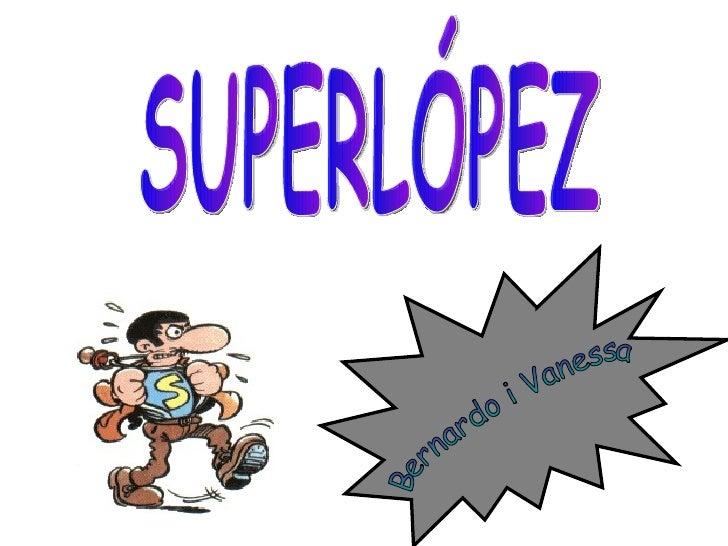 SUPERLÓPEZ Bernardo i Vanessa