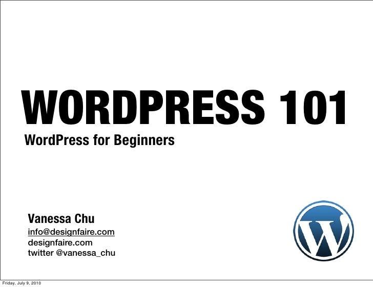 WORDPRESS 101            WordPress for Beginners                  Vanessa Chu              info@designfaire.com           ...