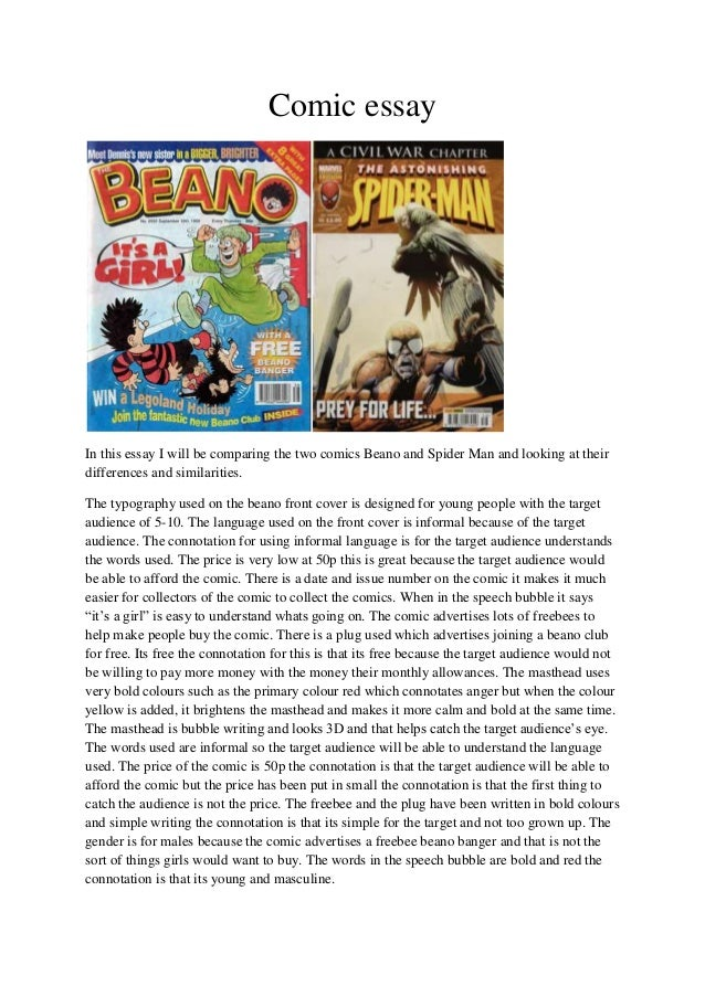 Comic essayIn this essay I will be comparing the two comics Beano and Spider Man and looking at theirdifferences and simil...