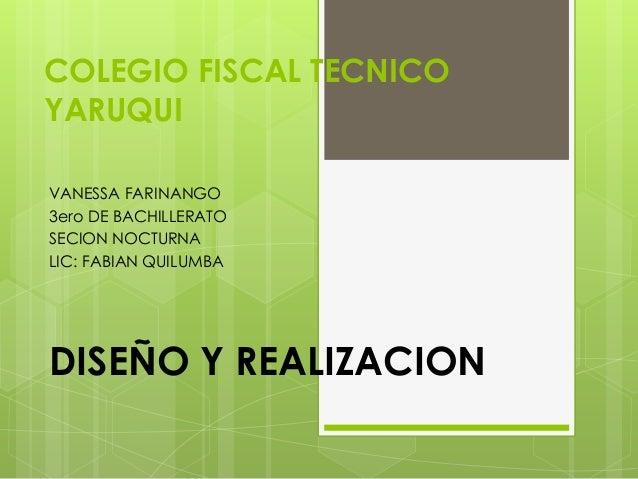 COLEGIO FISCAL TECNICO YARUQUI VANESSA FARINANGO 3ero DE BACHILLERATO SECION NOCTURNA LIC: FABIAN QUILUMBA DISEÑO Y REALIZ...