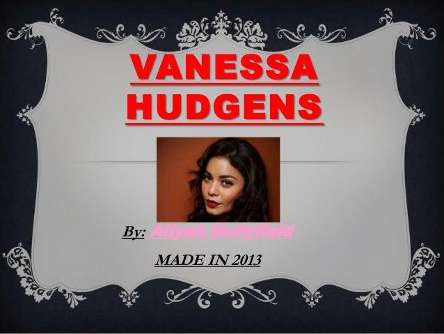 VANESSAHUDGENSBy: Aliyah HollyfieldMADE IN 2013