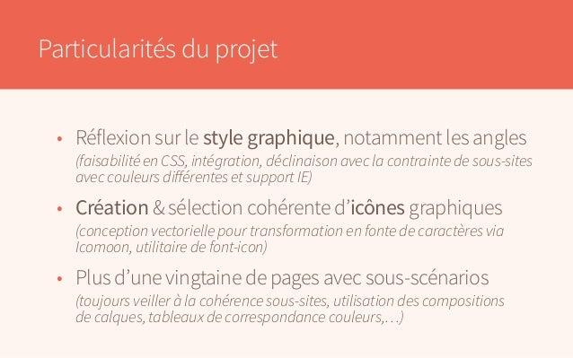 Particularités du projet • Réflexion sur le style graphique, notamment les angles  (faisabilité en CSS, intégration, déc...