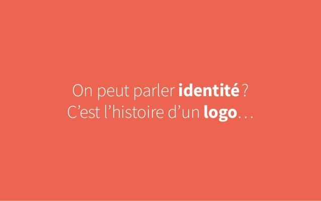 On peut parler identité? C'est l'histoire d'un logo…