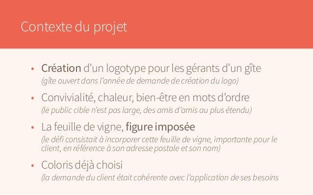 Contexte du projet • Création d'un logotype pour les gérants d'un gîte  (gîte ouvert dans l'année de demande de création...