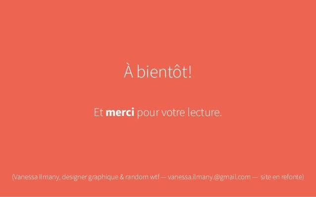 À bientôt! Et merci pour votre lecture. (Vanessa Ilmany, designer graphique & random wtf — vanessa.ilmany.@gmail.com — si...