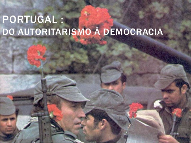 PORTUGAL : DO AUTORITARISMO À DEMOCRACIA