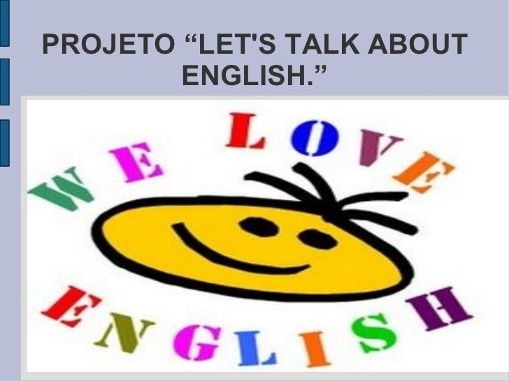 "PROJETO ""LET'S TALK ABOUT ENGLISH."""