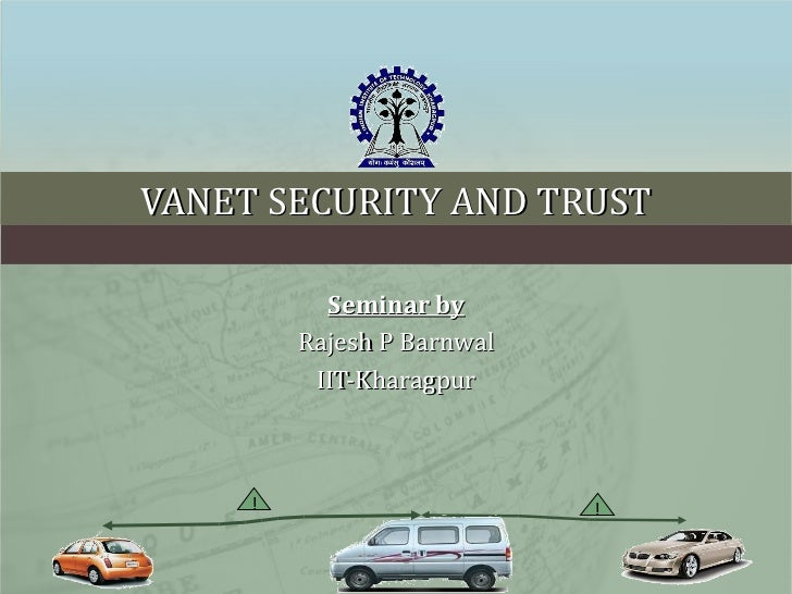 VANET SECURITY AND TRUST Seminar by Rajesh P Barnwal IIT-Kharagpur